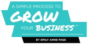 A Simple Process To Grow Your Business by Emily Anne Page