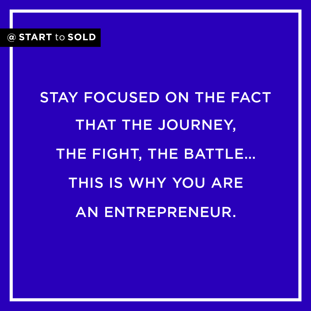 Becoming an entrepreneur is a journey and a battle. You have to stay focused on why you are an entrepreneur.
