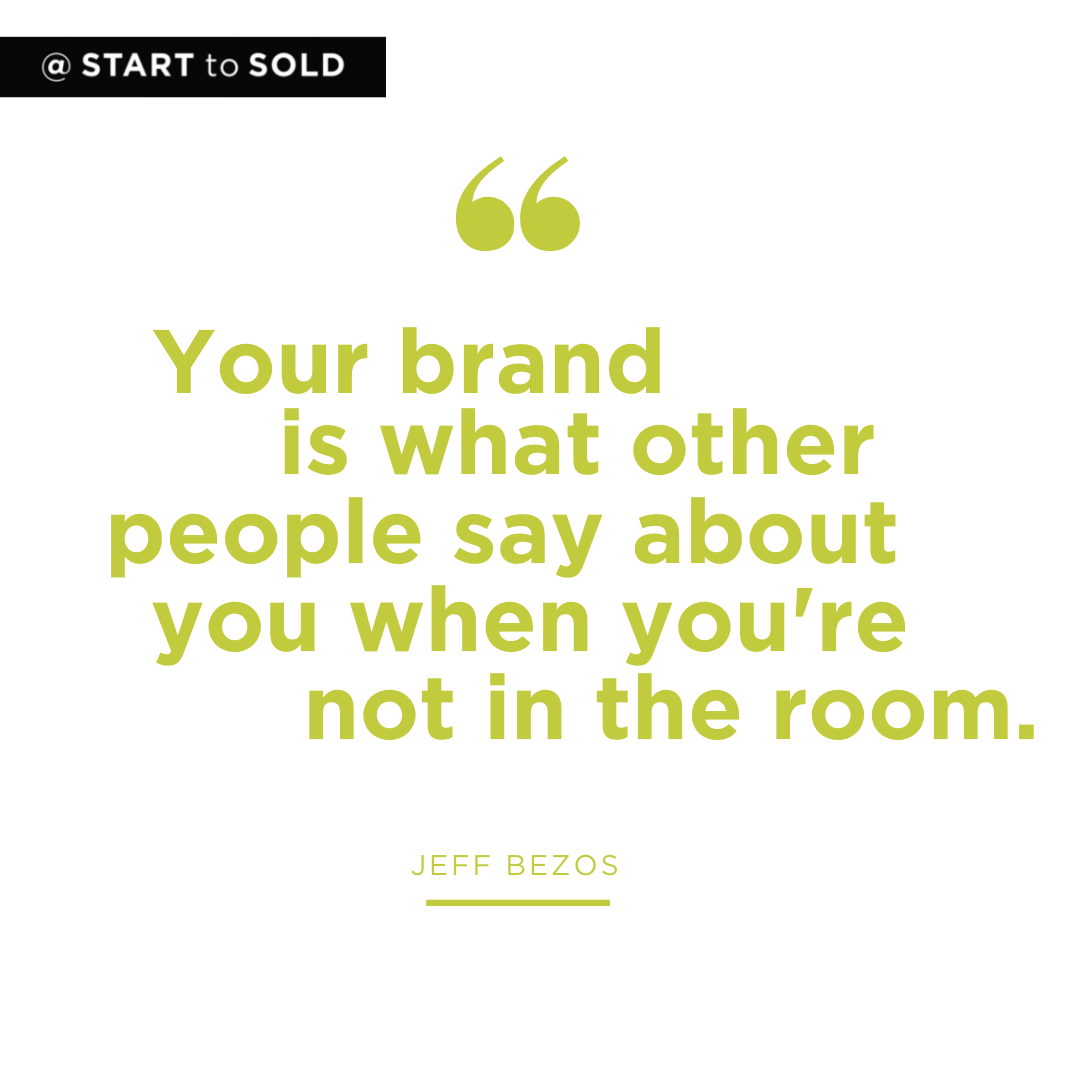 Your brand is what other people say about you when you're not in the room- Jeff Bezos
