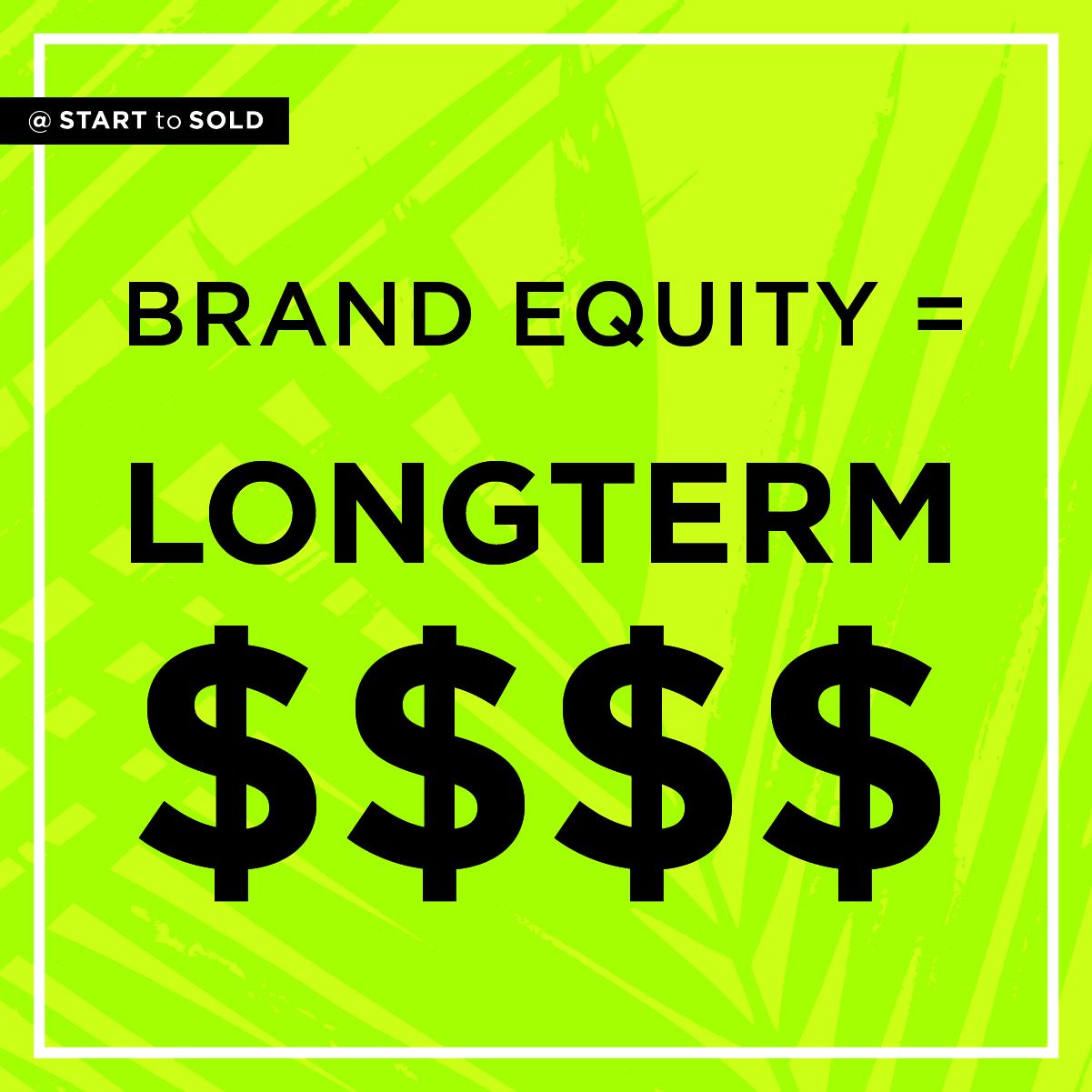 Brand Equity=Long Term Money